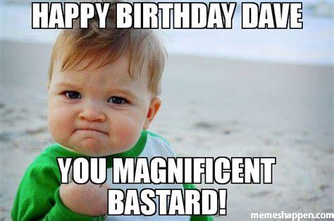 You Bastard Meme - happy birthday dave my blog