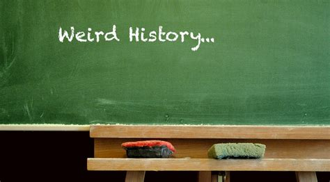 Strange Things May Happen by History Ten Facts You May Not Happened