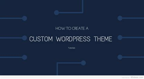 6 tutorials how to create a custom wordpress theme in 2015