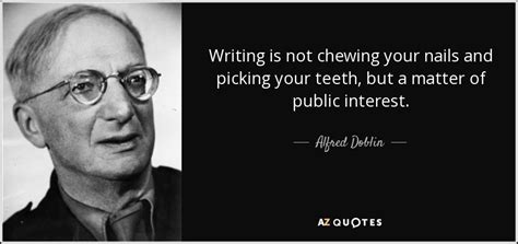 matters of interest alfred doblin quote writing is not chewing your nails and