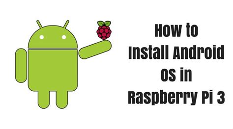 install android on raspberry pi how to install android os in raspberry pi 3 raspberry pi starter kits