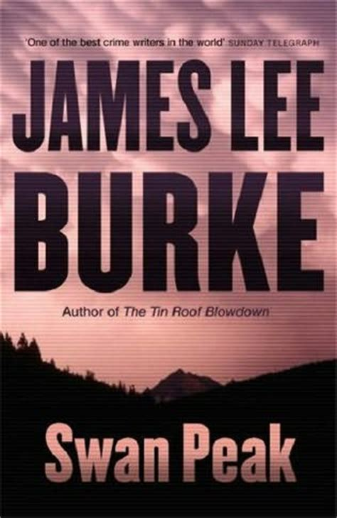 swan peak a dave robicheaux novel books swan peak dave robicheaux book 17 by burke