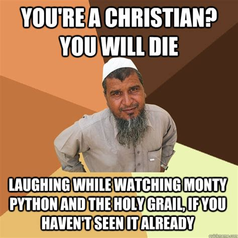 Monty Python Meme - you re a christian you will die laughing while watching