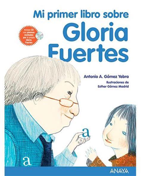 libro el libro de gloria mi primer libro sobre gloria fuertes comprar libro en fnac es