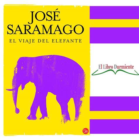libro el viaje del escritor rese 241 a quot el viaje del elefante quot del escritor jos 233 saramago creatividad internacional