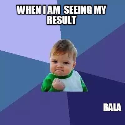 Meme My Photo - meme creator when i am seeing my result bala meme
