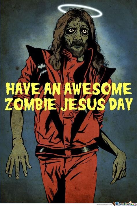 Zombie Jesus Meme - zombie jesus day by memeswingga meme center