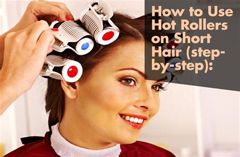 how to use hot rollers for bobbed hair how to use hot rollers on short hair step by step