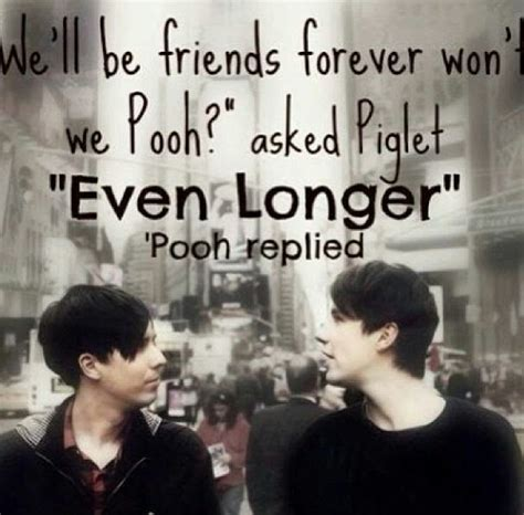 Best Friend Quotes Dan Artinya by Dan Always Said He Had This Obsession With Winnie