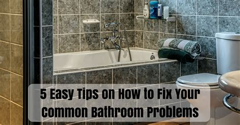 how to fix a bathroom 5 easy tips on how to fix your common bathroom problems