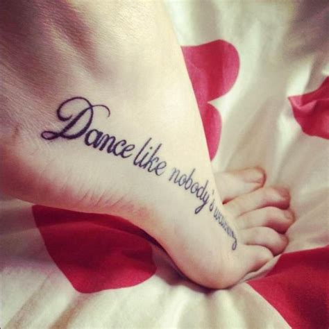 tattoo quotes for dancers dance like nobody s watching tattoo ideas pinterest