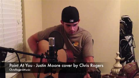 justin moore point at you point at you justin moore cover by chris rogers youtube