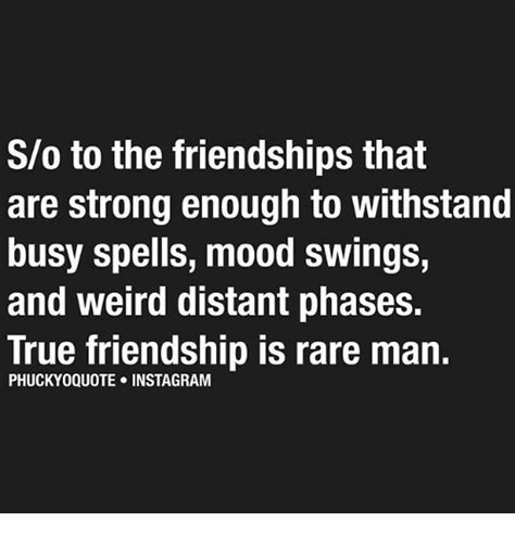 strong mood swings so to the friendships that are strong enough to withstand