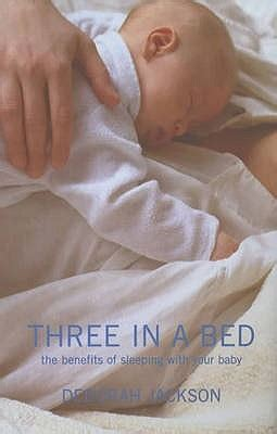 three in a bed 0747565759 three in a bed the benefits of sleping with your baby by deborah jackson reviews discussion
