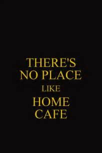 there s no place like home there s no place like home cafe keep calm and carry on