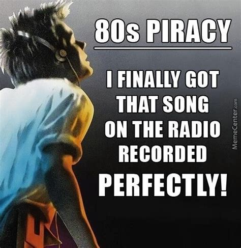 Piracy Meme - 80s piracy by likeaboss meme center