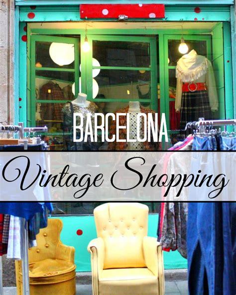 best shops in barcelona the best vintage shopping in barcelona