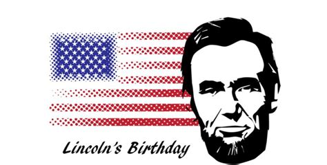 when is abe lincolns birthday lincoln s birthday in 2018 2019 when where why how is