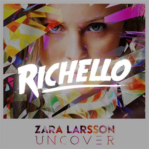 download mp3 zara larsson uncover zara larsson uncover richello remix by richello free