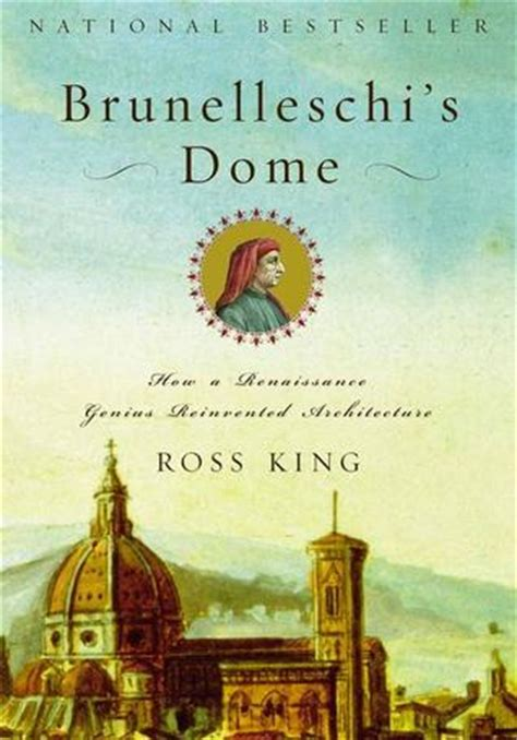 brunelleschis dome the story 0099526786 brunelleschi s dome how a renaissance genius reinvented architecture by ross king reviews