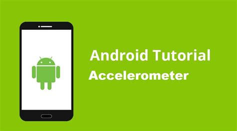 android accelerometer how to integrate android accelerometer in your android app