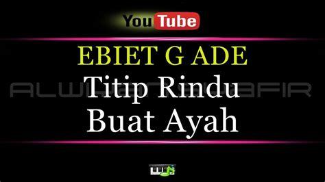 download mp3 ebiet g ade bingkai mimpi download lagu ebiet g ade titip rindu buat ayah karaoke