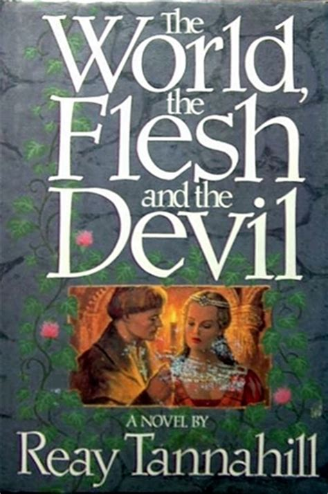 404375 flesh and the devil the world the flesh and the devil by reay tannahill