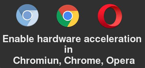 chrome gpu acceleration enable hardware acceleration in chrome chromium opera