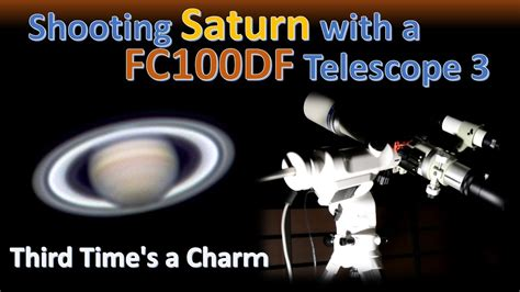 Will 3rd Time Be Charm For And Rehab by Shooting Saturn With A Fc100df Telescope 3 Third Time S A