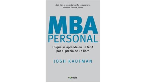 Mba Que Es by Lectura Recomendada Mba Personal Josh Kaufman