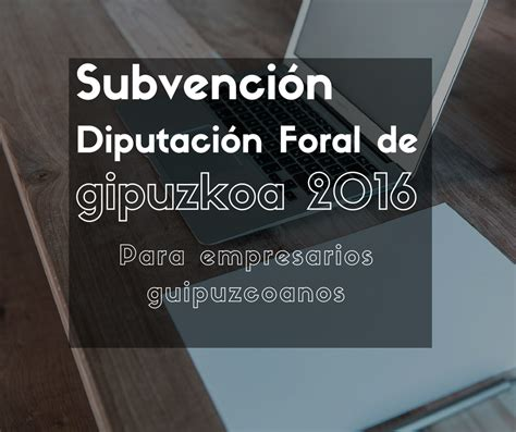 rentas del ahorro 2016 diputacin foral subvenci 243 n diputaci 243 n foral para empresarios guipuzcoanos