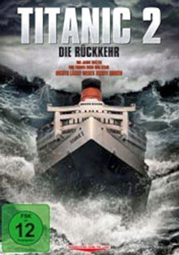 film titanic deutsch komplett titanic 2 die r 252 ckkehr