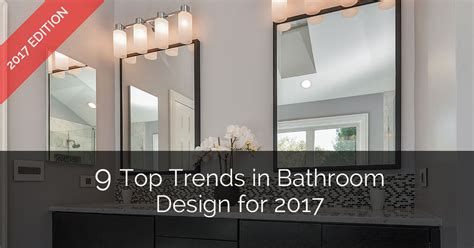 bathroom design trends 2017 9 top trends in bathroom design for 2017 home remodeling