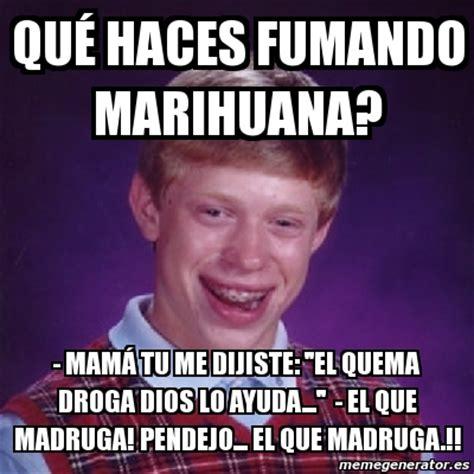 Meme Droga - meme bad luck brian qu 233 haces fumando marihuana mam 193