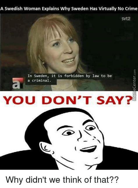 Sweden Meme - 25 best memes about in sweden it is forbidden by law to