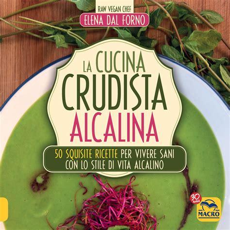 ricette cucina crudista la cucina crudista alcalina ebook pdf di dal forno