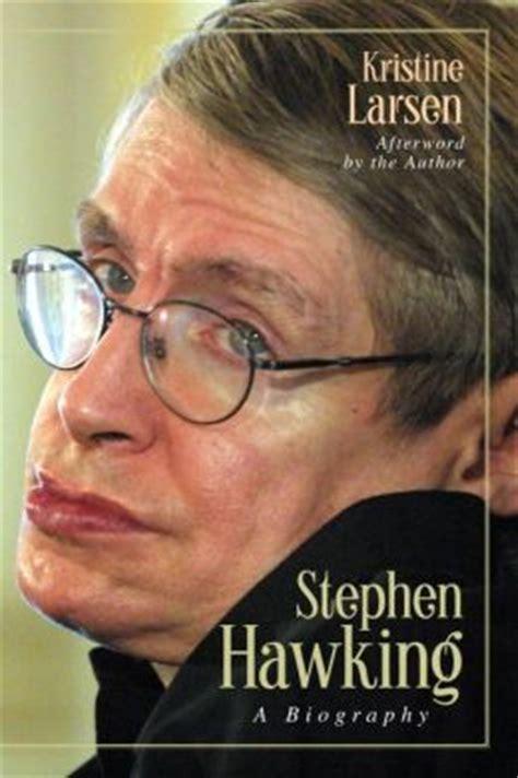 biography stephen hawking stephen hawking a biography by kristine larsen