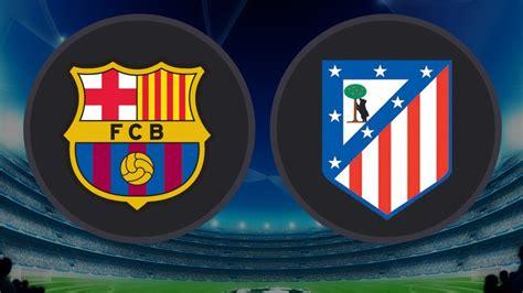 Barcelona Vs Atm | barcelona vs atletico madrid quirkybyte