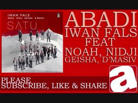 download mp3 geisha feat d masiv iwan fals abadi feat noah nidji geisha d masiv