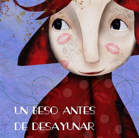 un beso antes de un beso antes de desayunar es un libro tierno y colorido que rezuma optimismo y amor es la