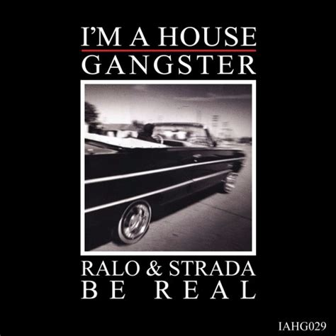gangster house music ralo strada be real ep i m a house gangster music is 4 lovers