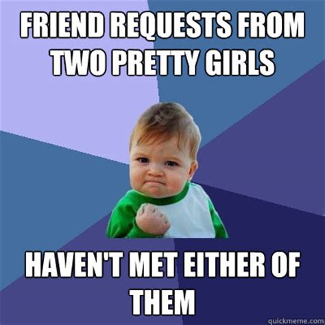 Friend Request Meme - friend requests from two pretty girls haven t met either