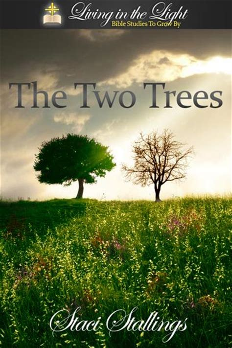the trees the two trees a living in the light bible study staci