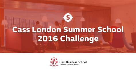 Cass Mba Deadlines by Cass Business School Summer School 2016 Challenge