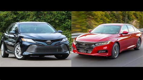 Honda Accord Compared To Toyota Camry 2018 Honda Accord Vs 2018 Toyota Camry The Family Sedan