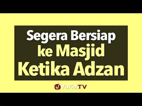 download mp3 adzan tv segera bersiap ke masjid ketika adzan berkumandang yufid