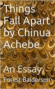 Chinua Achebe Essay by Things Fall Apart By Chinua Achebe An Essay