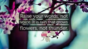 Rumi Quote: ?Raise your words, not voice. It is rain that