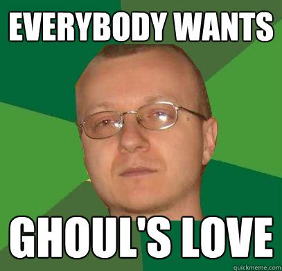 Porn Addiction Meme - everybody wants ghoul s love ghoul quickmeme