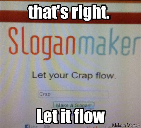 Meme Slogans - funny slogans don t realise anything meme by ironmeme